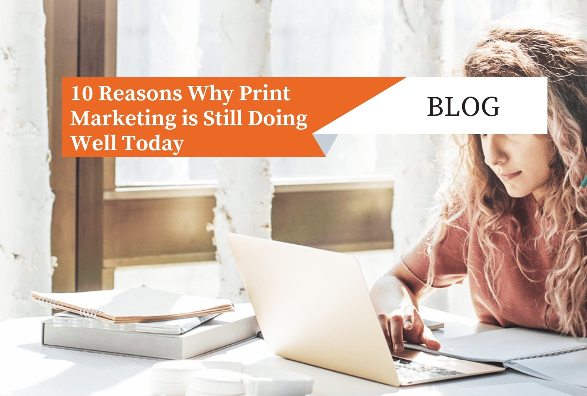 10 Reasons Why Print Marketing is Still Doing Well Today