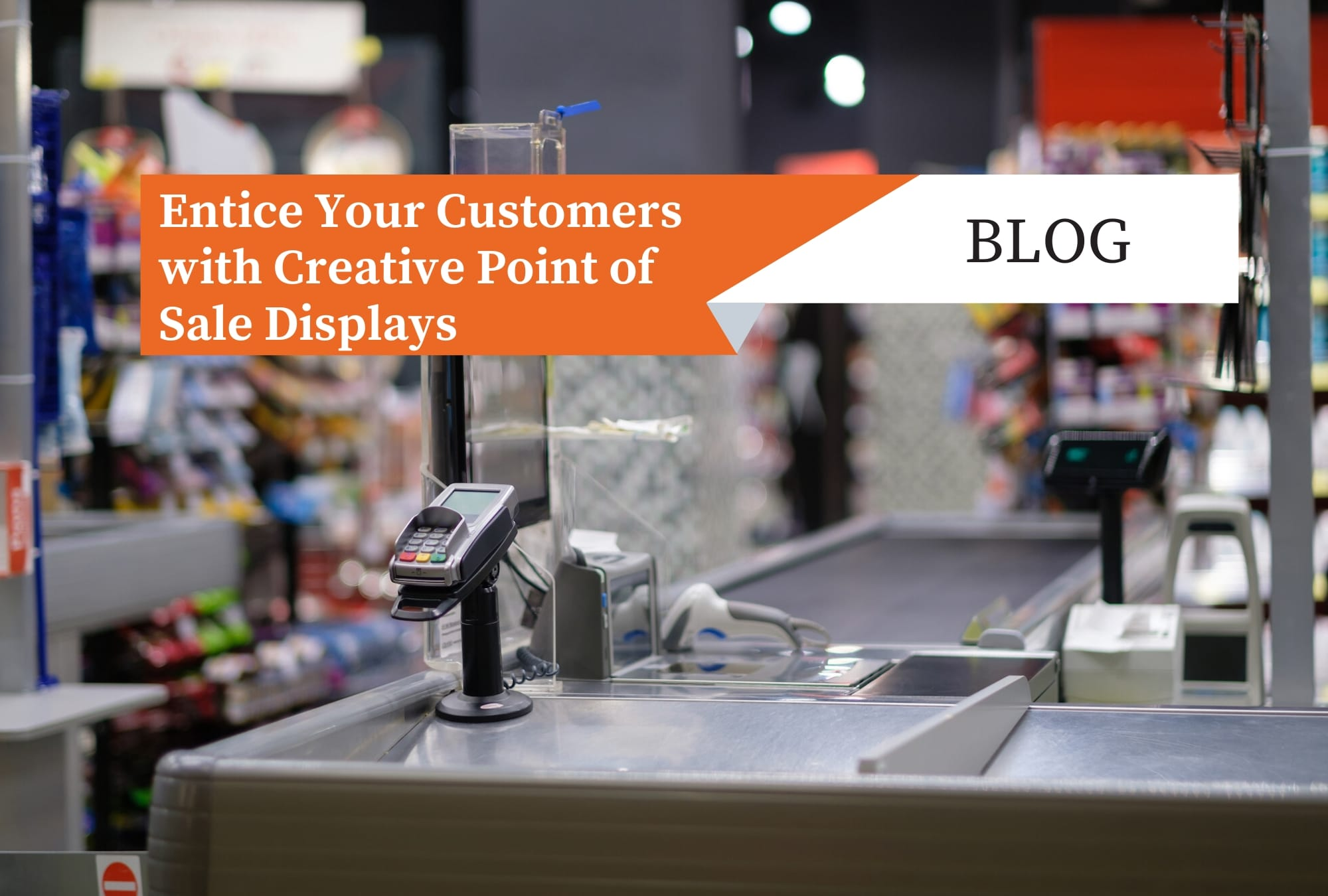 Entice Your Customers with Creative Point of Sale Displays