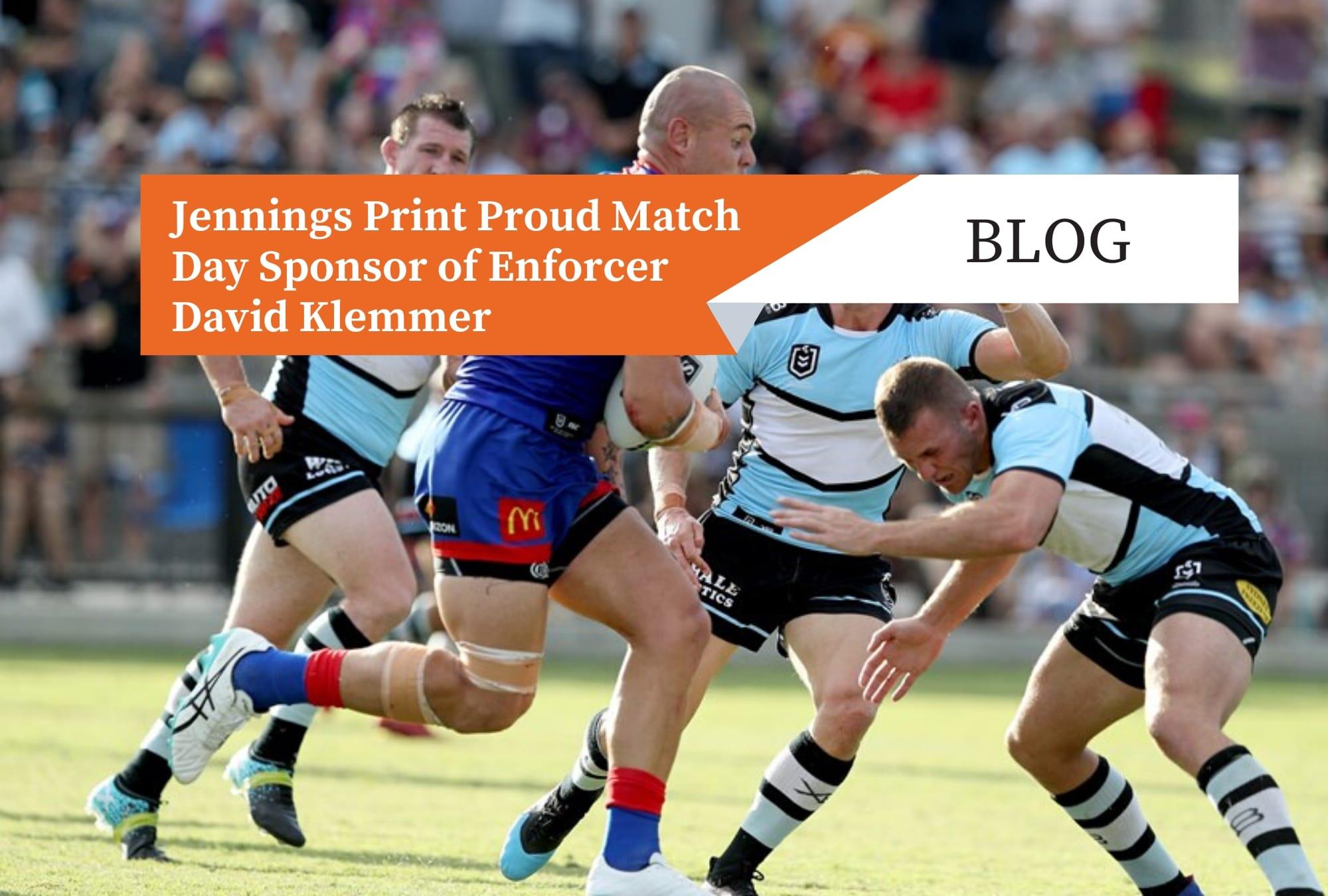 JENNINGS PRINT PROUD MATCH DAY SPONSOR OF ENFORCER DAVID KLEMMER