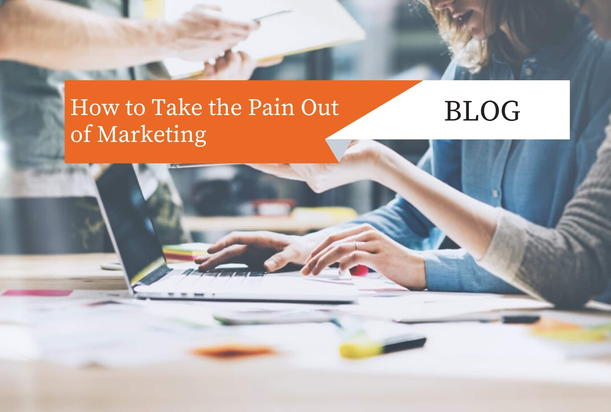 How to Take the Pain Out of Marketing