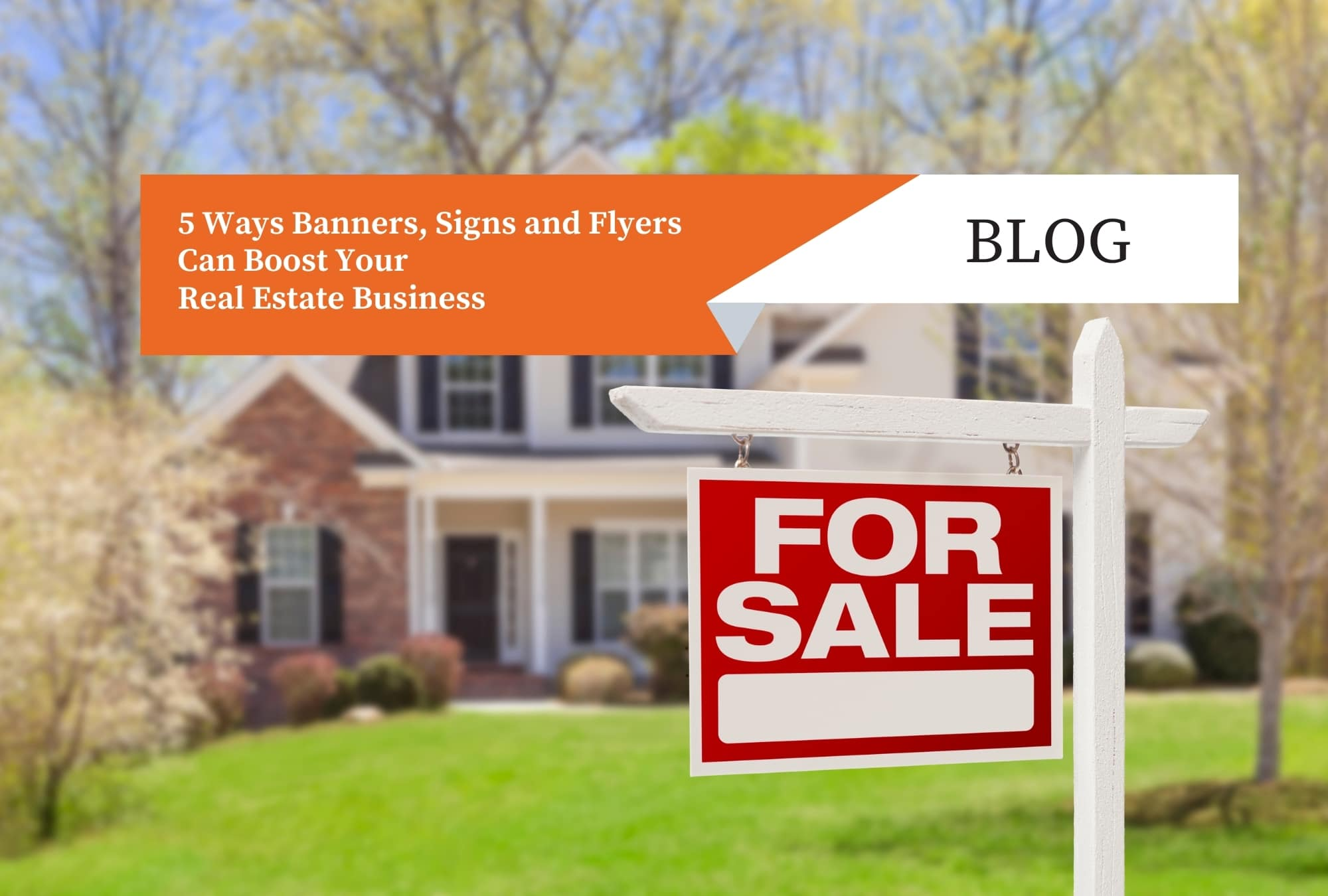 5 Ways Banners, Signs and Flyers Can Boost Your Real Estate Business