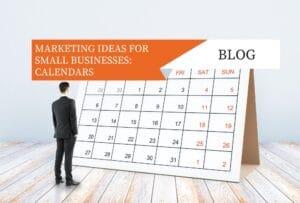 MARKETING IDEAS FOR SMALL BUSINESSES: CALENDARS